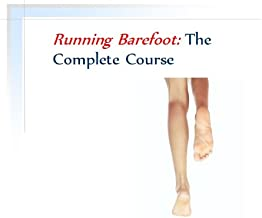 Barefoot Running: The Complete Course