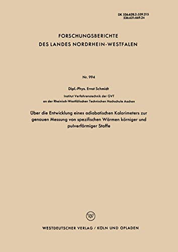 Über die Entwicklung eines adiabatischen Kalorimeters zur genauen Messung von spezifischen Wärmen körniger und pulverförmiger Stoffe . . . Landes ... Landes Nordrhein-Westfalen, 994, Band 994)