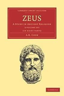 Zeus 3 Volume Set: A Study in Ancient Religion (Cambridge Library Collection - Classics)