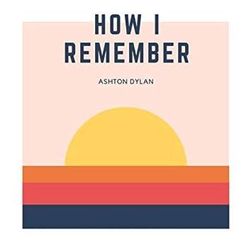 How I Remember