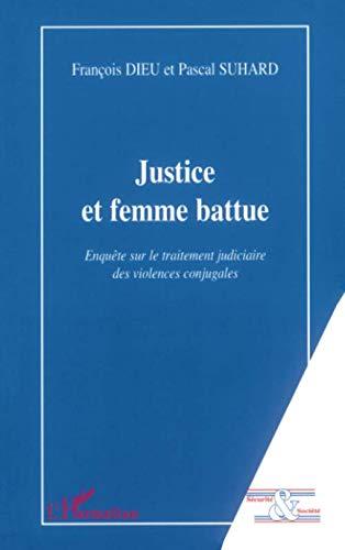Justice et femme battue: Enquête sur le traitement judiciaire des violences conjugales