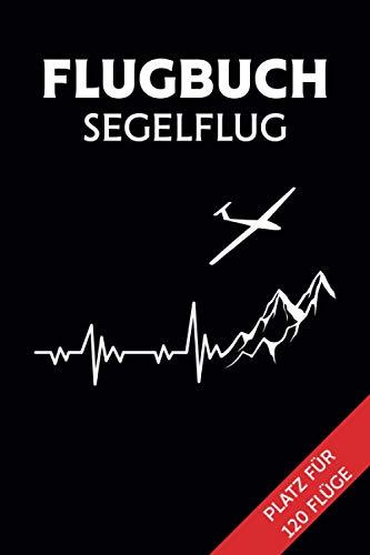 Flugbuch Segelflug: Logbuch zur Dokumentation deiner Segelflüge für Hobbypiloten   Segelflieger   Segelflugzeug   Ultraleichtflugzeug   120 Seiten im DIN A5 Format