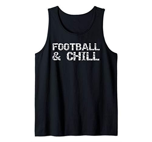 Funny Football Gift for Football Players Football & Chill Tank Top