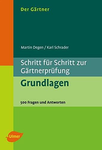 Der Gärtner. Schritt für Schritt zur Gärtnerprüfung. Grundlagen: 500 Fragen und Antworten