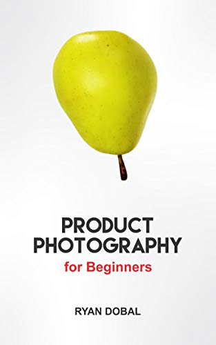 Product Photography for Beginners: Use your DSLR or Mirrorless camera to take AMAZING Product Pictures (English Edition)
