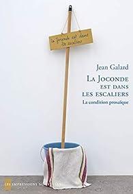 La Joconde est dans les escaliers : La condition prosaïque par Jean Galard