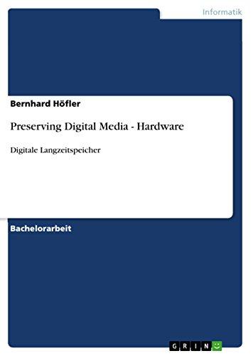 Preserving Digital Media - Hardware: Digitale Langzeitspeicher (German Edition)