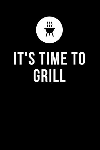 Its Time To Grill: BBQ Notebook, Track your times, temps and cooks! Become a Pitmaster!