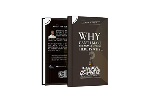 Why Can't I Make The Money Online? Here is Why!: 4-Practical Ways To Make Money Online, for Serious Minded Persons (English Edition)