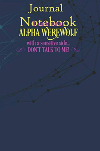 Notebook, Composition, Journal: Funny NOT ALPHA WEREWOLF Sensitive Side Dont Talk Size 6'' x 9'' with 100 College Ruled Pages for Notes, To Do Lists, Doodles, Soft Cover, Matte Finish