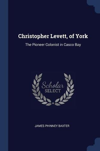 Christopher Levett, of York: The Pioneer Colonist in Casco Bay
