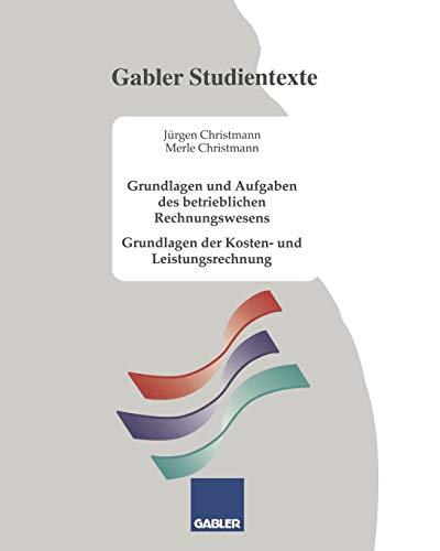 Grundlagen und Aufgaben des betrieblichen Rechnungswesens: Grundlagen der Kosten- und Leistungsrechnung (German Edition)