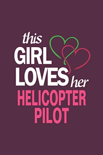 This Girl Loves Her Helicopter Pilot: Cute and Funny Helicopter Pilot Hourly Study Notebook - Great Birthday Gift Idea For Helicopter Pilot Lovers