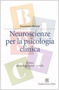 Neuroscienze per la psicologia clinica. Le basi del dialogo mente-cervello