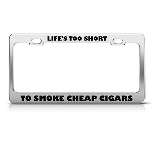 Speedy Pros License Plate Frame Life's Too Short Smoke Cigars Humor Funny Car Accessories Chrome 2 Holes
