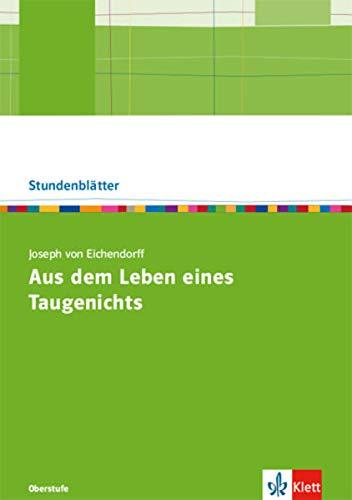 Joseph von Eichendorff: Aus dem Leben eines Taugenichts: Kopiervorlagen mit Unterrichtshilfen Klasse 10-13 (Stundenblätter Deutsch)