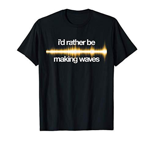 Rather Be Making Waves, Ingeniero sonido divertido, Música Camiseta