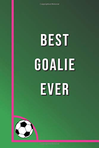 Best Goalie Ever Awesome Goalkeeper Notebook: Soccer Notebook for Mom, Blank Lined Journal Gift Ideas for Soccer Lover (120 pages, Lined, 6x9)