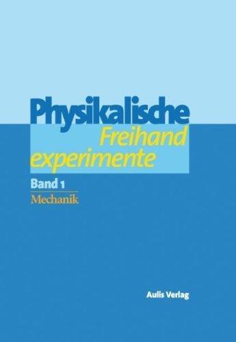 Physik allgemein / Physikalische Freihandexperimente in 2 Bänden: Bd. 1: Mechanik / Bd. 2: Akustik, Wärme, Elektrizität, Magnetismus, Optik by Clemens Berthold(16. April 2012)