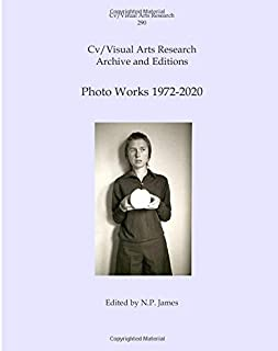 Cv/Visual ASrts Research Archive and Editions: Photo Works 1972-2020 (Cv/Visual Arts Research)