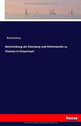 Beschreibung der Eisenberg und Hüttenwerke zu Eisenarz in Steyermark