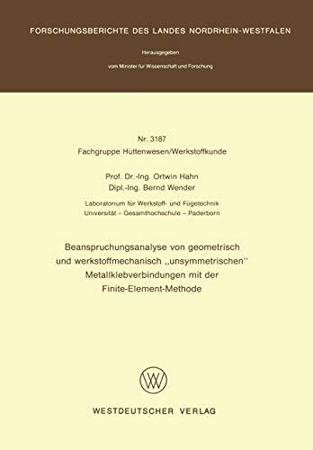 """Beanspruchungsanalyse von geometrisch und werkstoffmechanisch """"unsymmetrischen"""" Metallklebverbindungen mit der Finite-Element-Methode ... Landes Nordrhein-Westfalen (3187), Band 3187)"""
