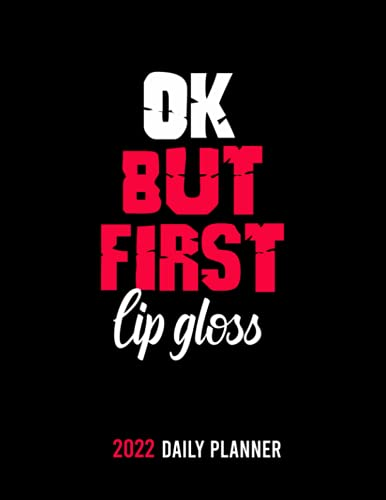 OK,but first Lip gloss: /personalized Monthly Weekly & Daily Schedule Organizer & Planning Agenda 2022 /academic school dayplanners /Calendar|notebook,diary,journal,to do list