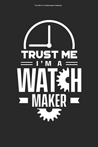Compare Textbook Prices for Trust Me I'm A Watchmaker Notebook: 100 Pages | Lined Interior | Job Watchmaking Watchmaker Clockmaker Watch Clock Watchmakers Clockmaking Maker  ISBN 9798702649177 by Mustermann, Watchmaker