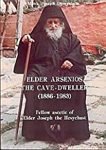 Elder Arsenios the Cave-dweller (1886-1983): Fellow Ascetic of Elder Joseph the Hesychast