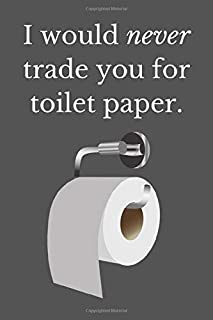 I Would Never Trade You For Toilet Paper.: Funny Novelty Gift Notebook / Journal for Dad (Alternative Father's Day Gift Ca...