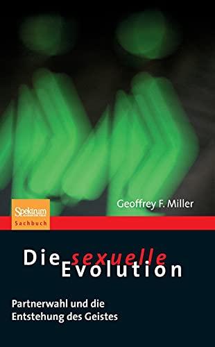 Die sexuelle Evolution: Partnerwahl und die Entstehung des Geistes (Sachbuch (Spektrum Paperback))