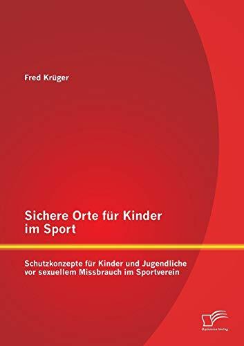 Sichere Orte für Kinder im Sport: Schutzkonzepte für Kinder und Jugendliche vor sexuellem Missbrauch im Sportverein