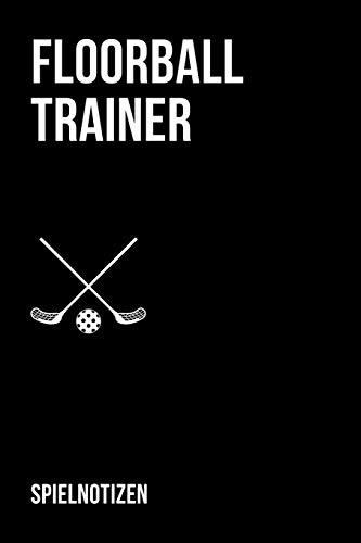 Floorball Trainer Spielnotizen: Taktikheft für Floor Ball Coaches / Spielnotizheft mit detaillierten Ausfüllmöglichkeiten