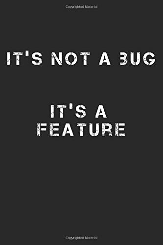 It's Not A Bug. It's A Feature: A5 Notizbuch, 120 Seiten liniert, Programmierer Coder Informatiker Informatik Progammieren