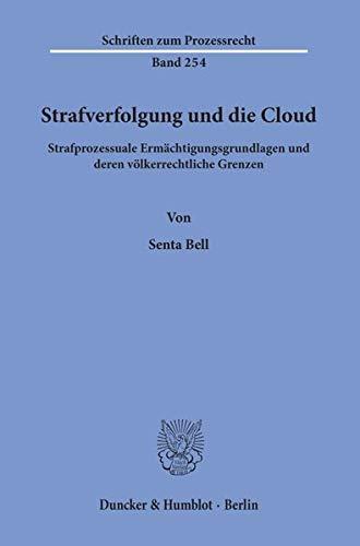 Strafverfolgung und die Cloud.: Strafprozessuale Ermächtigungsgrundlagen und deren völkerrechtliche Grenzen. (Schriften zum Prozessrecht)