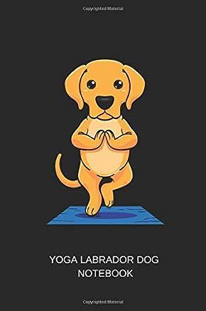 Yoga Labrador Dog Notebook: Blank Lined Journal 6x9 - Yoga Dog Workout Fitness Gift