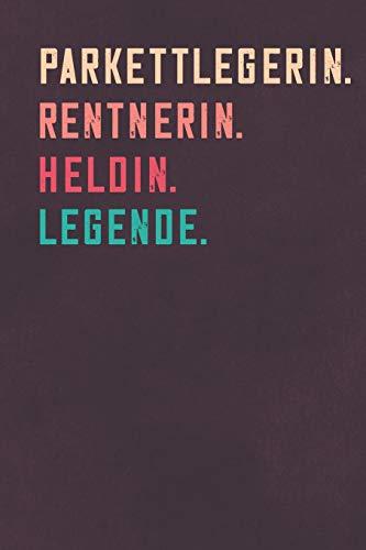 Parkettlegerin. Rentnerin. Heldin. Legende.: Notizbuch - individuelles Ruhestand Geschenk für Notizen, Zeichnungen und Erinnerungen | liniert mit 100 Seiten