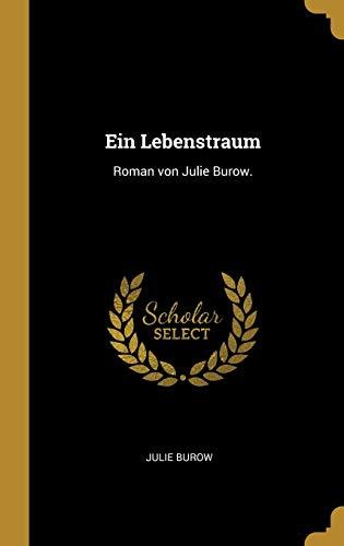 Ein Lebenstraum: Roman von Julie Burow.