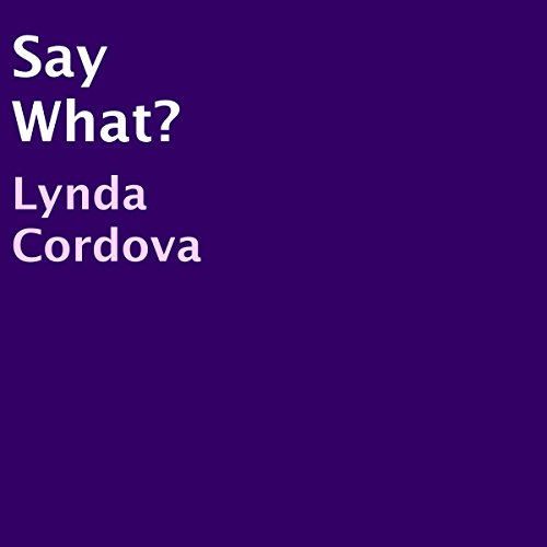 Say What?                   By:                                                                                                                                 Lynda Cordova                               Narrated by:                                                                                                                                 Joshua Hernandez                      Length: 22 mins     1 rating     Overall 4.0