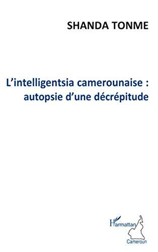 L'Intelligentsia camerounaise : autopsie d'une décrépitude