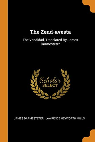 The Zend-avesta: The Vendîdâd, Translated By James Darmesteter