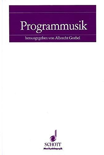 Programmmusik: Analytische Untersuchungen und didaktische Empfehlungen für den Musikunterricht in der Sekundarstufe (Musikpädagogik)
