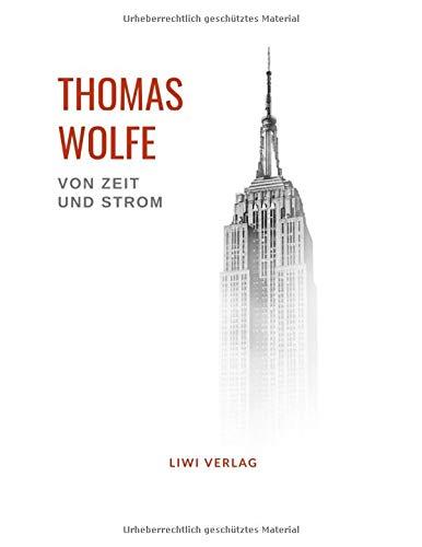 Thomas Wolfe: Von Zeit und Strom: Eine Legende vom Hunger des Menschen in der Jugend. Vollständige Neuausgabe.