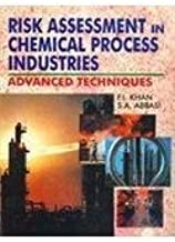 Risk Assessment in Chemical Process Industries: Advanced Techniques by F. I. Khan (2000-08-06)