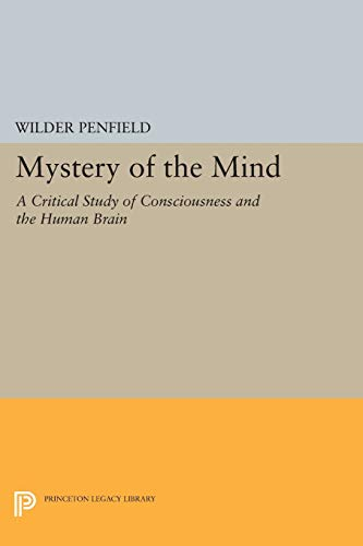 Mystery of the Mind: A Critical Study of Consciousness and the Human Brain (Princeton Legacy Library)