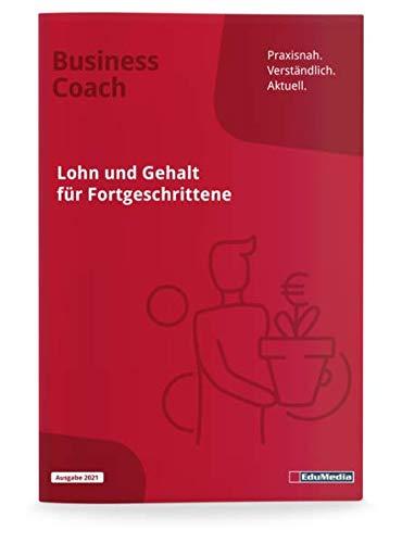 Lohn und Gehalt für Fortgeschrittene - Ausgabe 2016: Ausgabe 2020. Mit vielen Beispielen aus der Praxis. Expertenwissen zu Lohnabrechnung, ... zum Herausnehmen. (Business Coach)