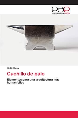 Cuchillo de palo: Elementos para una arquitectura más humanística