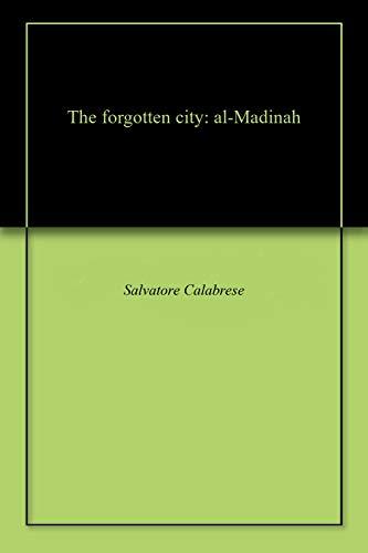 The forgotten city: al-Madinah (English Edition)