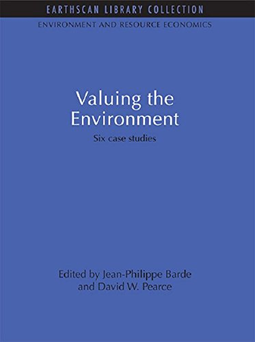 Valuing the Environment: Six Case Studies (Environmental and Resource Economics Set Book 9)