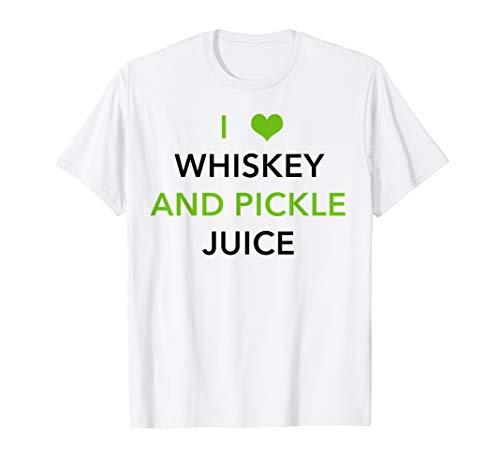 Pickleback I love Whiskey and Pickle juice